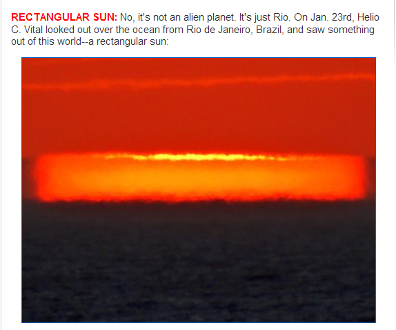 "As alien as it appeared, this was a phenomenon of Earth. ""An inversion air layer next to the sea surface caused the top of the setting sun to acquire unusual shapes. In a matter of tens of seconds, it went from a saucer to a cup, then to a rectangle,"" says Vital. Atmospheric optics expert Les Cowley explains further: ""A mirage morphed the sun into a rectangular block brighter at its top edge. It is even more complex than it seems. Sun rays are deflected (refracted) through the different temperature layers of a temperature inversion, cold air trapped beneath warmer air, to form not one sun image but three or even more. The topmost bright strip is the sun grazing the top of the inversion layer.   Beneath it are two or more sun images, half of them rising and the others descending. They overlap to form the rectangle. Other shots show the separate sun images."" ""Look for these mock-mirages and their green flashes when the horizon shows a dark band of a temperature inversion,"" he advises. ""But take care and never ever use binoculars or a telescope. Magnified sunlight can cause serious eye damage."" Source: http://spaceweather.com/"