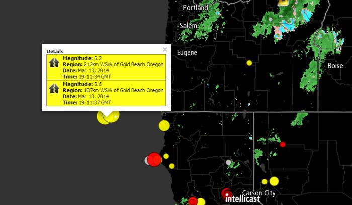 Magnitude: 5.2 Region: 212km WSW of Gold Beach Oregon Date: Mar 13, 2014 Time: 19:11:34 GMT Magnitude: 5.6 Region: 187km WSW of Gold Beach Oregon Date: Mar 13, 2014 Time: 19:11:37 GMT